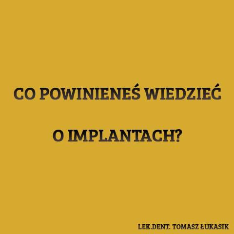 Co powinieneś wiedzieć o implantach?